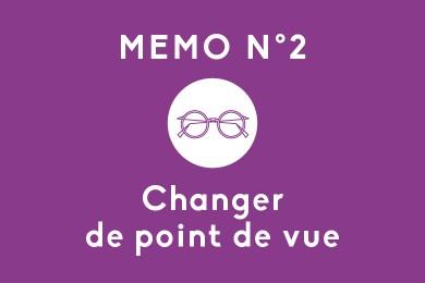 Mémo N°2 – Changer de point de vue