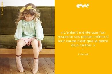 «L'enfant mérite que l'on respecte ses peines même si leur cause n'est que la perte d'un caillou.»