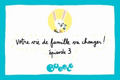 Votre vie de famille va changer ! Episode 3