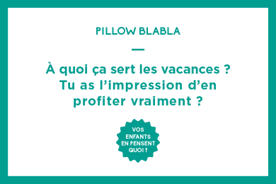A quoi ça sert les vacances ? Tu as l'impression d'en profiter vraiment ?
