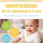 Montessori de la naissance à 3 ans, Charlotte Poussin, éditions Eyrolles, 16,90€