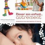Élever Son Enfant Autrement - Ressources Pour Une Parentalité Positive, Catherine Dumonteil-Kremer, éditions La Plage, 29,95€